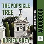 The Popsicle Tree: A Dick Hardesty Mystery, Volume 9 | Dorien Grey
