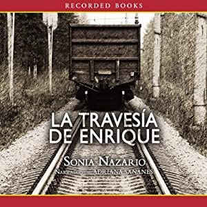 La Traversia de Enrique | [Sonia Nazario]