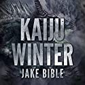 Kaiju Winter Audiobook by Jake Bible Narrated by F Ian DeMaster
