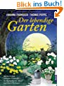 Der lebendige Garten: G�rtnern zum richtigen Zeitpunkt  - In Harmonie mit Mond- und Naturrhythmen