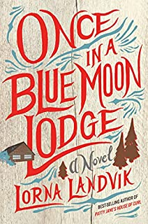 Book Cover: Once in a Blue Moon Lodge: A Novel