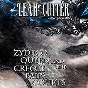 Zydeco Queen and the Creole Fairy Courts | [Leah Cutter]