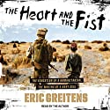 The Heart and the Fist: The Education of a Humanitarian, the Making of a Navy SEAL (       UNABRIDGED) by Eric Greitens Narrated by Eric Greitens