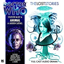 Doctor Who - The Lost Stories - Animal | Livre audio Auteur(s) : Andrew Cartmel Narrateur(s) : Sylvester McCoy, Angela Bruce, Beth Chalmers