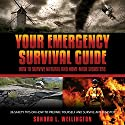 Your Emergency Survival Guide: How to Survive Natural and Homemade Disasters, 36 Safety Tips on How to Prepare Yourself and Survive Any Disaster Audiobook by Sandra L. Wellington Narrated by Corey Ambler