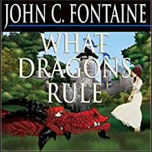 What Dragons Rule (       UNABRIDGED) by John C. Fontaine Narrated by John C. Fontaine