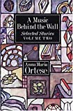 A Music Behind the Wall: Selected Stories, Vol. 2 (0929701569) by Ortese, Anna Maria