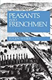 Peasants into Frenchmen: Modernization of Rural France, 1870-1914 (0701124393) by Weber, Eugen