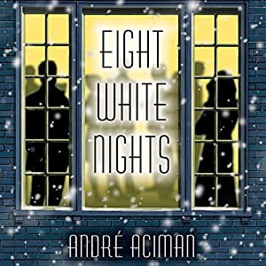 Eight White Nights: A Novel | [Andre Aciman]
