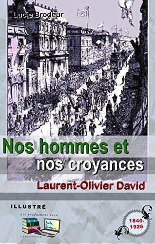 Laurent-Olivier David - Nos hommes et nos croyances (Illustré) (French Edition)