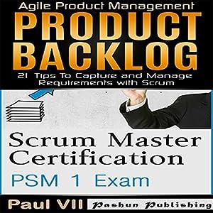 Scrum Master Box Set: Scrum Master Certification: PSM 1 Exam & Product Backlog: 21 Tips to Capture and Manage Requirements with Scrum Hörbuch von Paul Vii Gesprochen von: Randal Schaffer