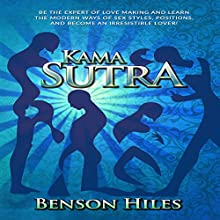 Kama Sutra: Be the Expert of Love Making and Learn the Modern Ways of Sex Styles, Positions, and Become an Irresistible Lover Audiobook by Benson Hiles Narrated by Scott Clem