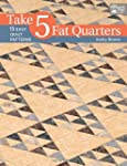 Take 5 Fat Quarters: 15 Easy Quilt Pa...
