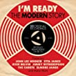 I'm Ready: The Modern Story [REISSUED] [Double CD]