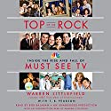 Top of the Rock: Inside the Rise and Fall of Must See TV Audiobook by Warren Littlefield, T. R. Pearson Narrated by Bob Balaban