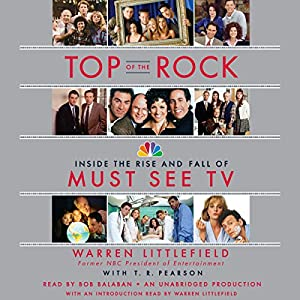 Top of the Rock: Inside the Rise and Fall of Must See TV | [Warren Littlefield, T. R. Pearson]