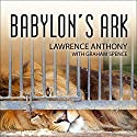 Babylon's Ark: The Incredible Wartime Rescue of the Baghdad Zoo Audiobook by Lawrence Anthony, Graham Spence Narrated by Simon Vance