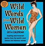 Wild Words from Wild Women 2014 Day-to-Day Calendar: Inspiring and irreverent quotes from the worlds most famous and infamous women