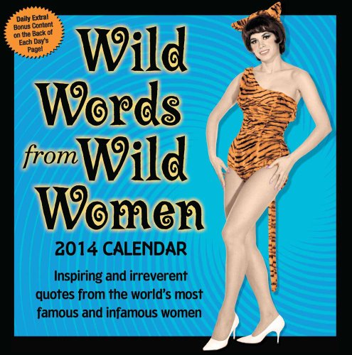 Wild Words from Wild Women 2014 Day-to-Day Calendar: Inspiring and irreverent quotes from the world's most famous and infamous women
