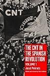 The CNT in the Spanish Revolution: Vo...