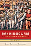 img - for Born in Blood & Fire: A Concise History of Latin America, Second Edition book / textbook / text book