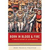 Born in Blood & Fire: A Concise History of Latin America, Second Edition ~ John Charles Chasteen
