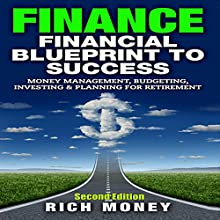 Finance: Financial Blueprint to Success: Money Management, Budgeting, Investing & Planning for Retirement Audiobook by Rich Money Narrated by Keith McCarthy