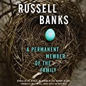 A Permanent Member of the Family Audiobook by Russell Banks Narrated by Danny Campbell, Andrus Nichols, Robin Miles