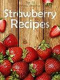 Strawberry Recipes: Top 50 Most Delicious Strawberry Recipes (Recipe Top 50s Book 60)