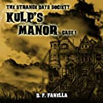 Kulp's Manor: The Strange Days Society, Case #1 | D. F. Fanella