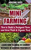 img - for Mini Farming: How to Build a Backyard Farm and Grow Fresh & Organic Food. Learn How To Avoid 20 Common Mistakes In Growing Vegetables: (Mini Farming Self-Sufficiency ... farming, How to build a chicken coop,) book / textbook / text book