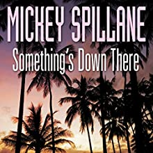 Something's Down There (       UNABRIDGED) by Mickey Spillane Narrated by Peter Brooke