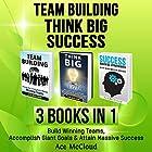 Team Building: Think Big: Success: 3 Books in 1: Build Winning Teams, Accomplish Giant Goals & Attain Massive Success Hörbuch von Ace McCloud Gesprochen von: Joshua Mackey