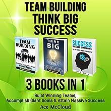 Team Building: Think Big: Success: 3 Books in 1: Build Winning Teams, Accomplish Giant Goals & Attain Massive Success | Livre audio Auteur(s) : Ace McCloud Narrateur(s) : Joshua Mackey