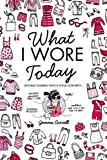 What I Wore Today [Hardcover]