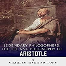 Legendary Philosophers: The Life and Philosophy of Aristotle (       UNABRIDGED) by Charles River Editors Narrated by W. B. Ward