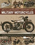 An Illustrated History of Military Motorcycles: 100 years of wartime motorcycles, from the first machines of World War I to the diesel-powered types and quad bikes of today, with 230 photographs (1780192029) by Ware, Pat