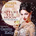Capture the Moon: Mystical Moonlight Mysteries, Volume 1 (       UNABRIDGED) by Tamara Bond Narrated by Caitlin Kelly