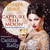 Capture the Moon: Mystical Moonlight Mysteries, Volume 1 | Tamara Bond