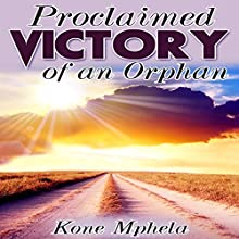 Proclaimed Victory of an Orphan Audiobook by Kone Mphela Narrated by Lynn Benson