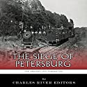 The Greatest Civil War Battles: The Siege of Petersburg Audiobook by  Charles River Editors Narrated by Keith Peters