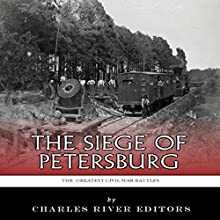 The Greatest Civil War Battles: The Siege of Petersburg (       UNABRIDGED) by Charles River Editors Narrated by Keith Peters