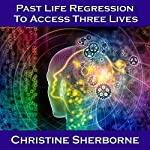 Past Life Regression to Access Three Lives | Christine Sherborne