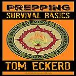 Prepping: Survival Basics   Tom Eckerd