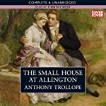The Small House At Allington (       UNABRIDGED) by Anthony Trollope Narrated by Timothy West