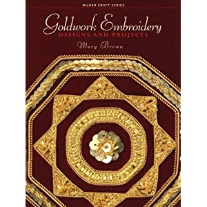 Goldwork Embroidery: Designs and Projects (Milner Craft Series) Mary Brown