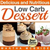 Delicious and Nutritious Low Carb Desserts: Quick and Easy Recipes for Sweet, Healthy Living (The Low Carb Diet Book 4)