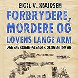 img - for Forbrydere, mordere og lovens lange arm: Danske kriminalsager gennem 100  r book / textbook / text book