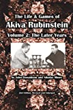 The Life & Games of Akiva Rubinstein: Volume 2: The Later Years (1936490390) by Donaldson, John