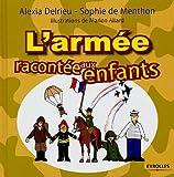 echange, troc Alexia Delrieu, Sophie de Menthon - L'armée racontée aux enfants